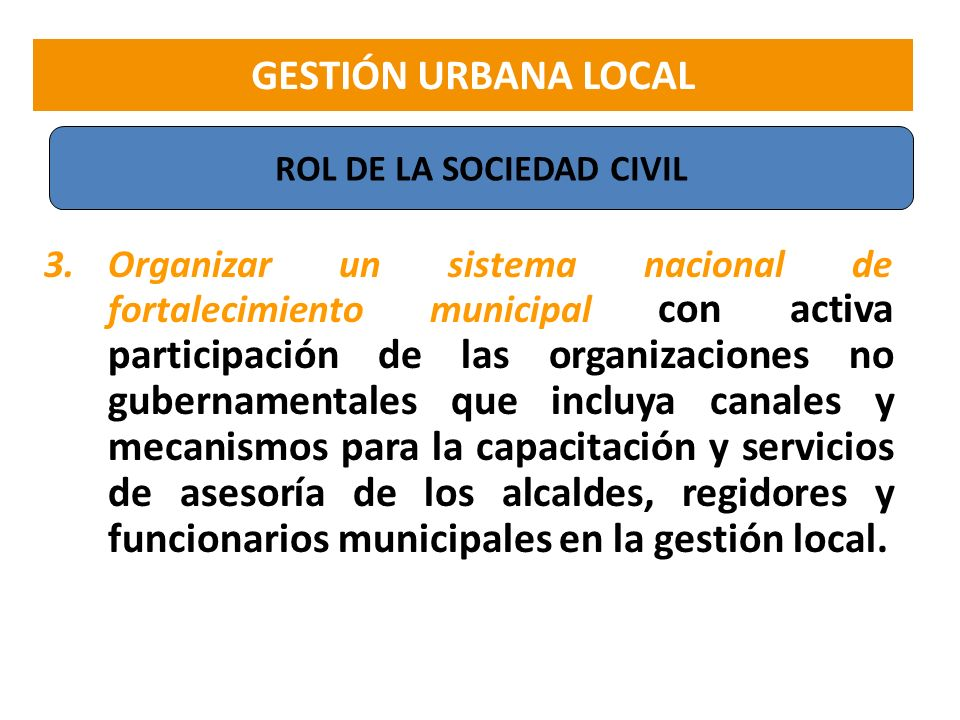 3.Organizar un sistema nacional de fortalecimiento municipal con activa participación de las organizaciones no gubernamentales que incluya canales y m