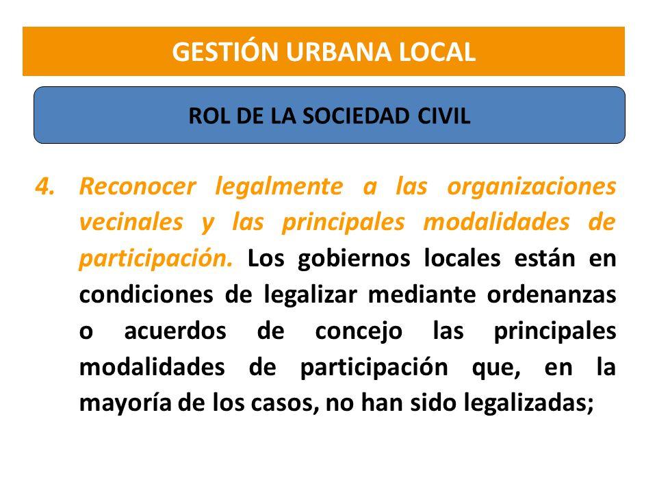 4.Reconocer legalmente a las organizaciones vecinales y las principales modalidades de participación. Los gobiernos locales están en condiciones de le