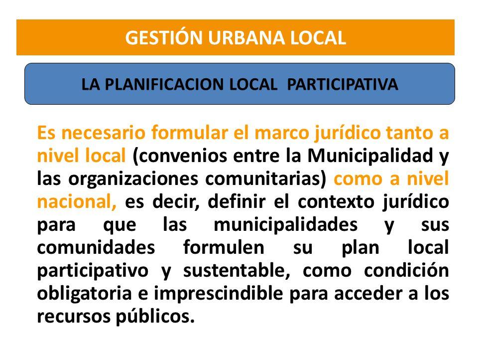 Es necesario formular el marco jurídico tanto a nivel local (convenios entre la Municipalidad y las organizaciones comunitarias) como a nivel nacional