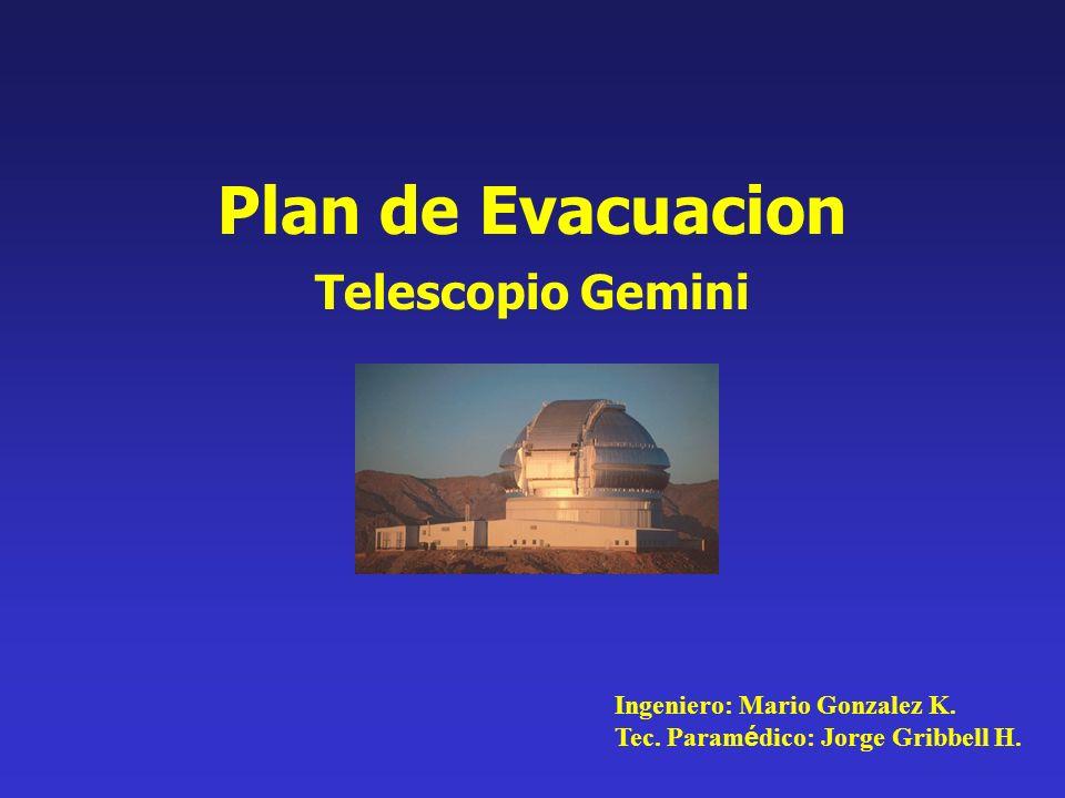 Plan de Evacuacion Telescopio Gemini Ingeniero: Mario Gonzalez K. Tec. Param é dico: Jorge Gribbell H.