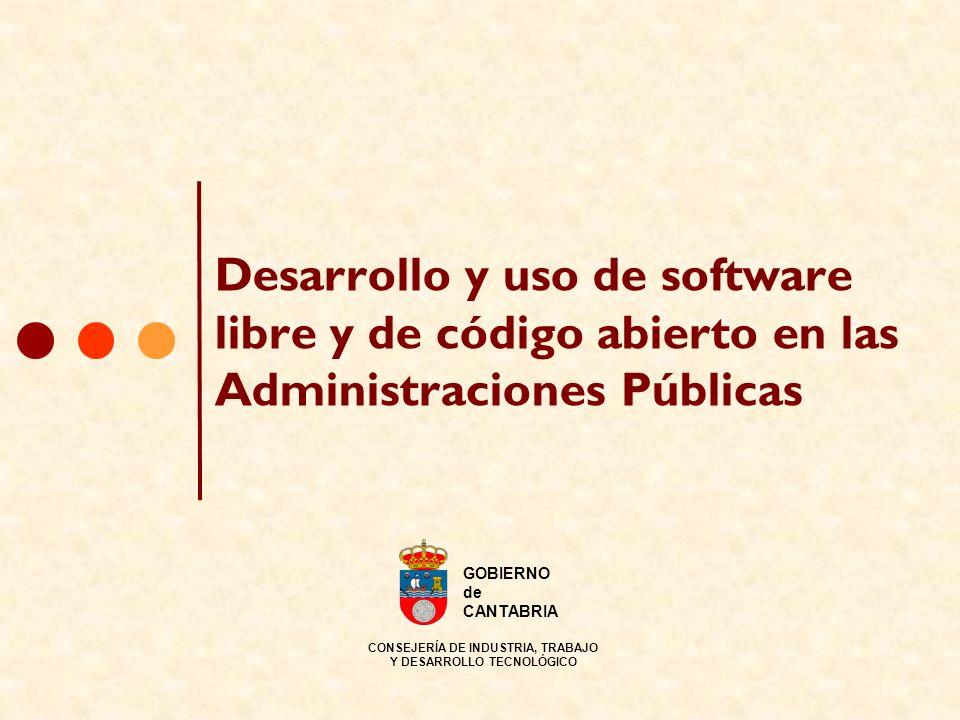 Desarrollo y uso de software libre y de código abierto en las Administraciones Públicas GOBIERNO de CANTABRIA CONSEJERÍA DE INDUSTRIA, TRABAJO Y DESARROLLO TECNOLÓGICO