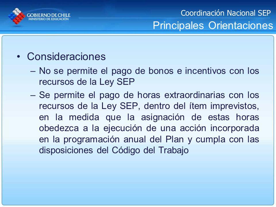 Principales Orientaciones Consideraciones –No se permite el pago de bonos e incentivos con los recursos de la Ley SEP –Se permite el pago de horas ext