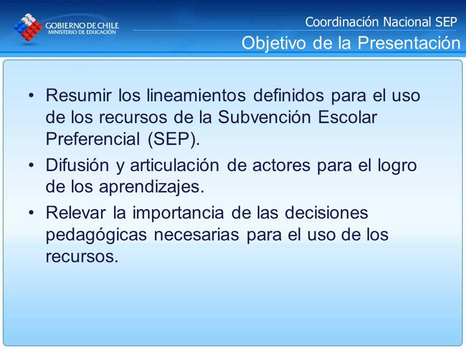Objetivo de la Presentación Resumir los lineamientos definidos para el uso de los recursos de la Subvención Escolar Preferencial (SEP). Difusión y art
