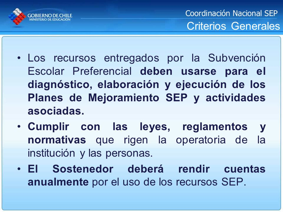 Criterios Generales Los recursos entregados por la Subvención Escolar Preferencial deben usarse para el diagnóstico, elaboración y ejecución de los Pl
