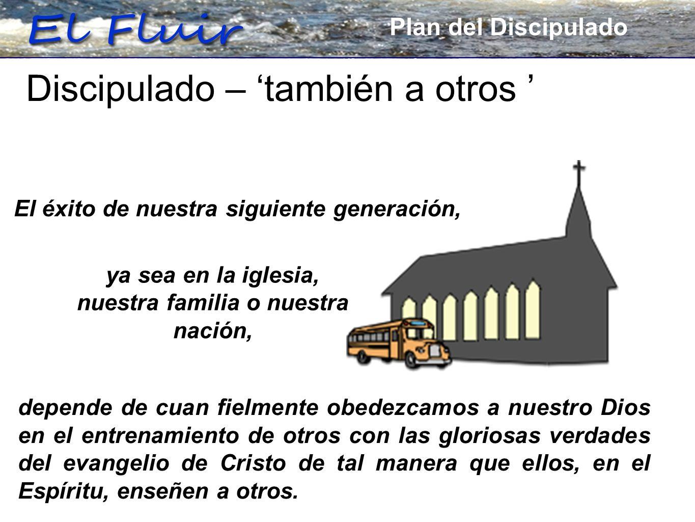 Plan for Discipleship Discipulado – también a otros depende de cuan fielmente obedezcamos a nuestro Dios en el entrenamiento de otros con las gloriosa