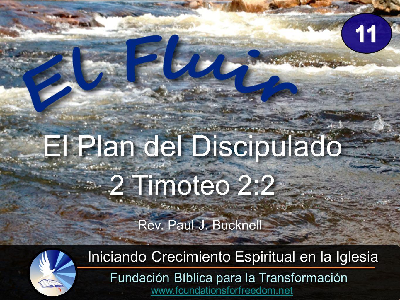 Rev. Paul J. Bucknell Fundación Bíblica para la Transformación Iniciando Crecimiento Espiritual en la Iglesia www.foundationsforfreedom.net El Plan de