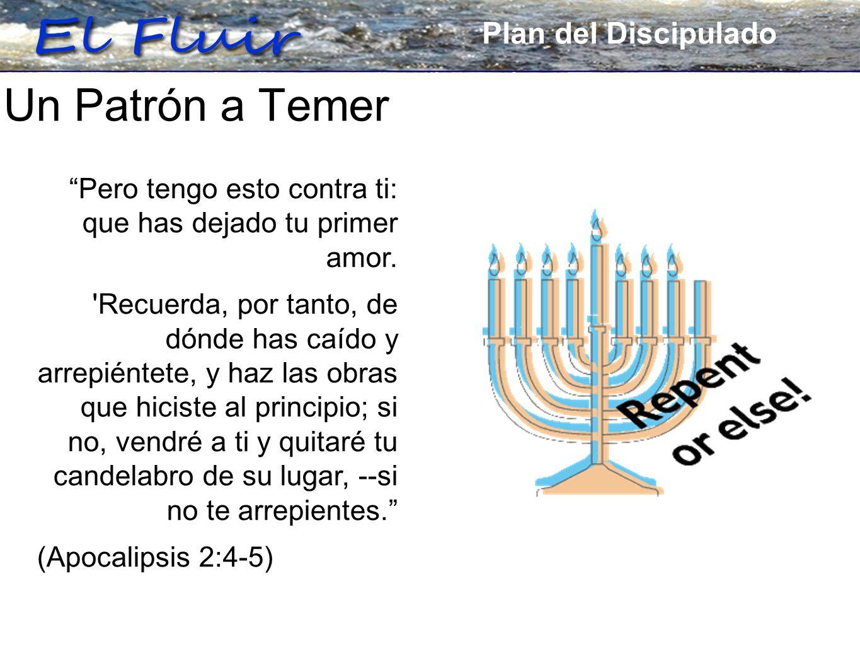 Plan for Discipleship Un Patrón a Temer Pero tengo esto contra ti: que has dejado tu primer amor.
