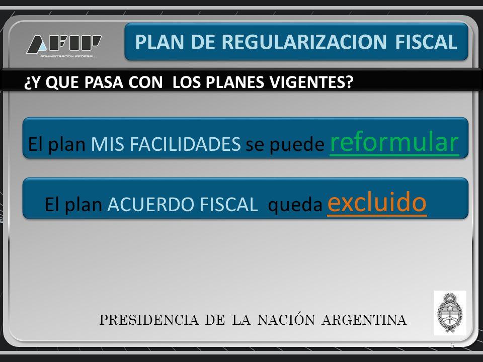 6 PLAN DE REGULARIZACION FISCAL VVV ¿Y QUE PASA CON LOS PLANES VIGENTES.