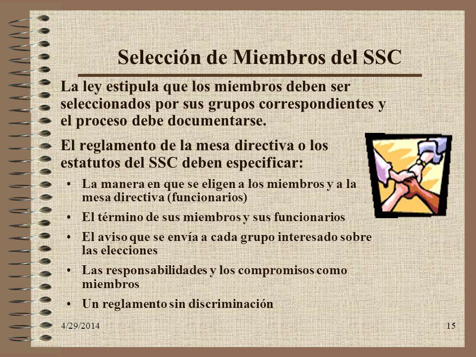 4/29/201415 Selección de Miembros del SSC La ley estipula que los miembros deben ser seleccionados por sus grupos correspondientes y el proceso debe d