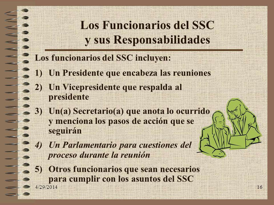 4/29/201416 Los Funcionarios del SSC y sus Responsabilidades Los funcionarios del SSC incluyen: 1)Un Presidente que encabeza las reuniones 2)Un Vicepr