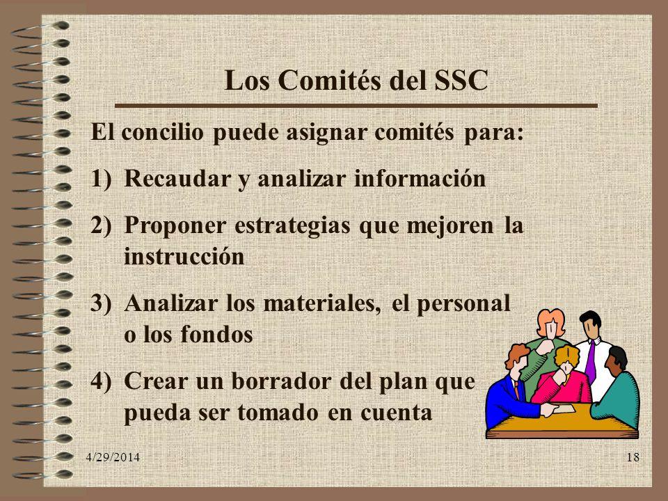 4/29/201418 Los Comités del SSC El concilio puede asignar comités para: 1)Recaudar y analizar información 2)Proponer estrategias que mejoren la instru