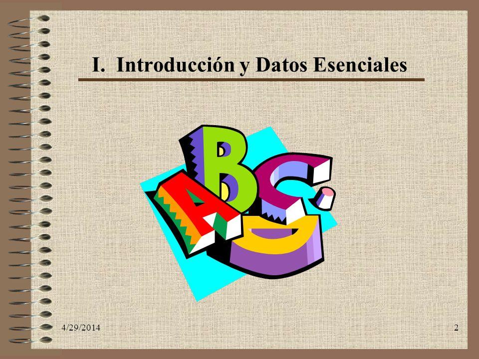 4/29/20142 I. Introducción y Datos Esenciales