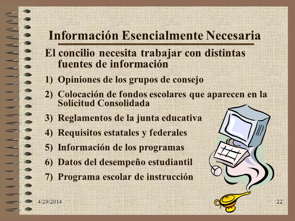 4/29/201422 Información Esencialmente Necesaria El concilio necesita trabajar con distintas fuentes de información 1)Opiniones de los grupos de consej