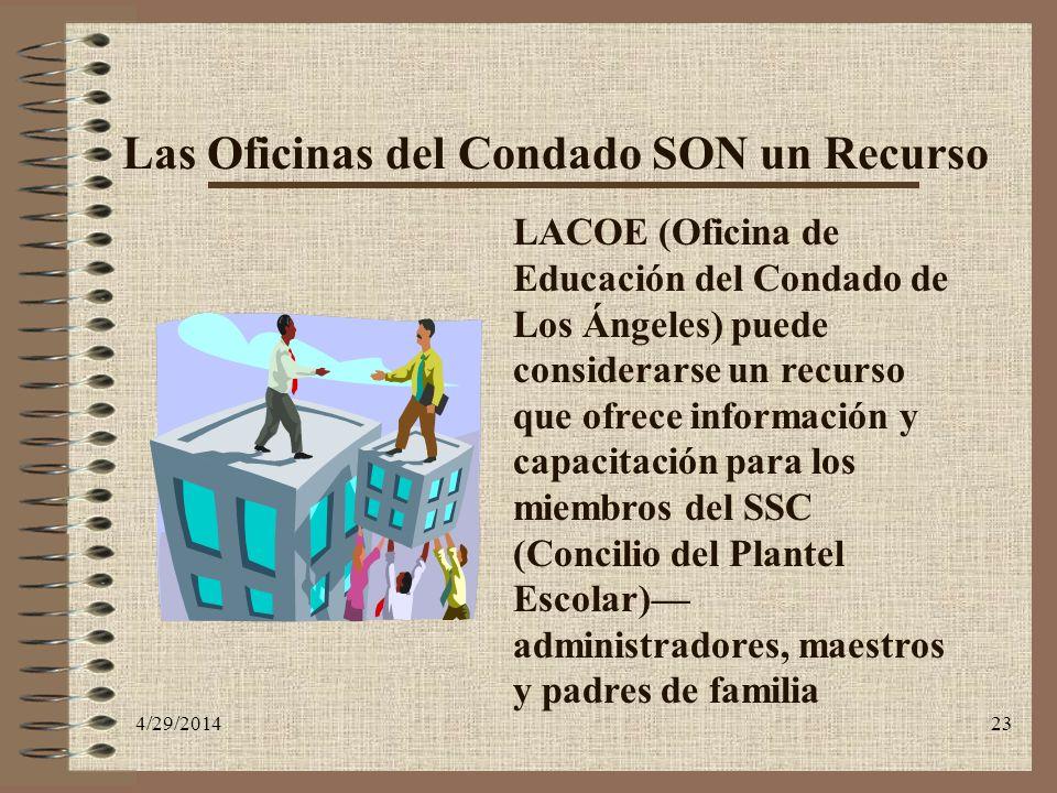 4/29/201423 Las Oficinas del Condado SON un Recurso LACOE (Oficina de Educación del Condado de Los Ángeles) puede considerarse un recurso que ofrece i