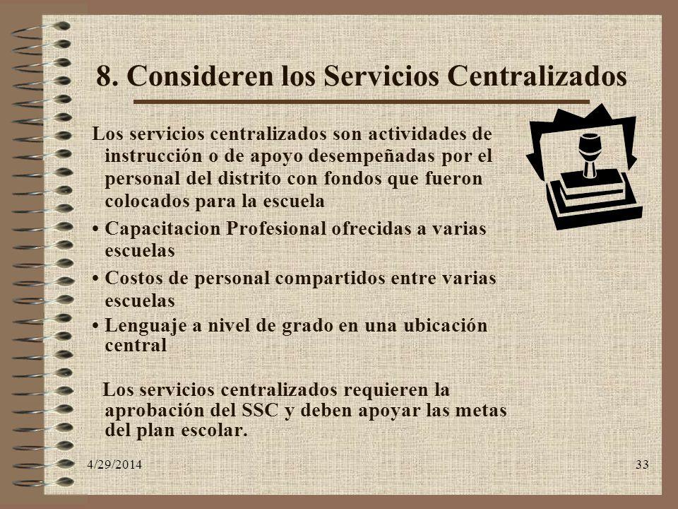 4/29/201433 8. Consideren los Servicios Centralizados Los servicios centralizados son actividades de instrucción o de apoyo desempeñadas por el person