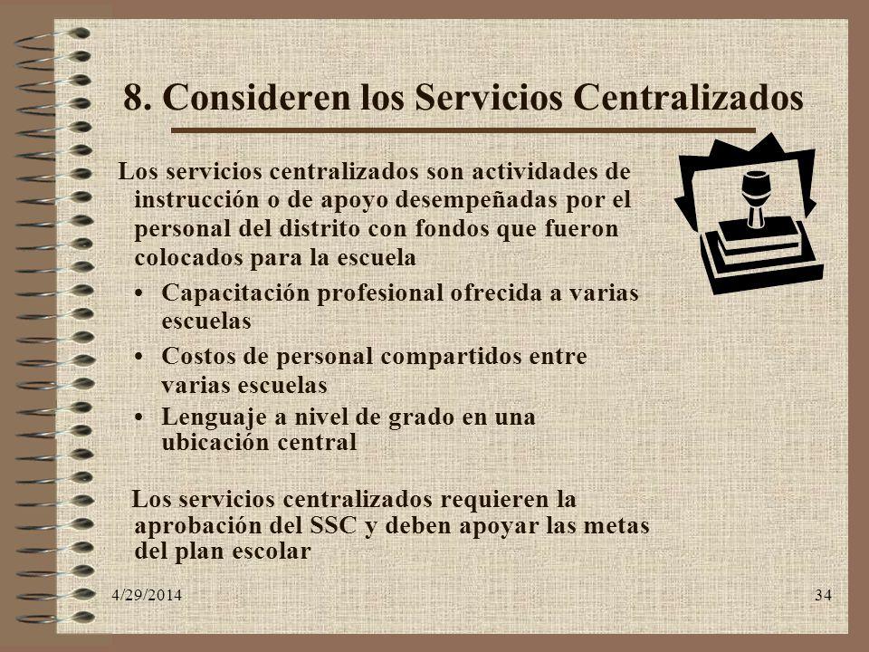 4/29/201434 8. Consideren los Servicios Centralizados Los servicios centralizados son actividades de instrucción o de apoyo desempeñadas por el person