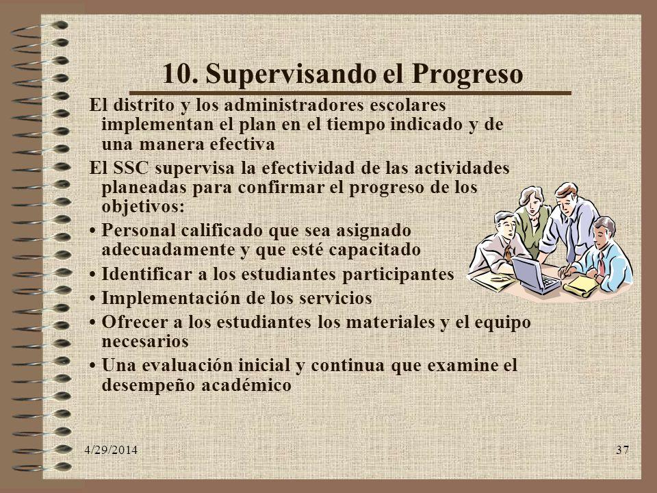 4/29/201437 10. Supervisando el Progreso El distrito y los administradores escolares implementan el plan en el tiempo indicado y de una manera efectiv