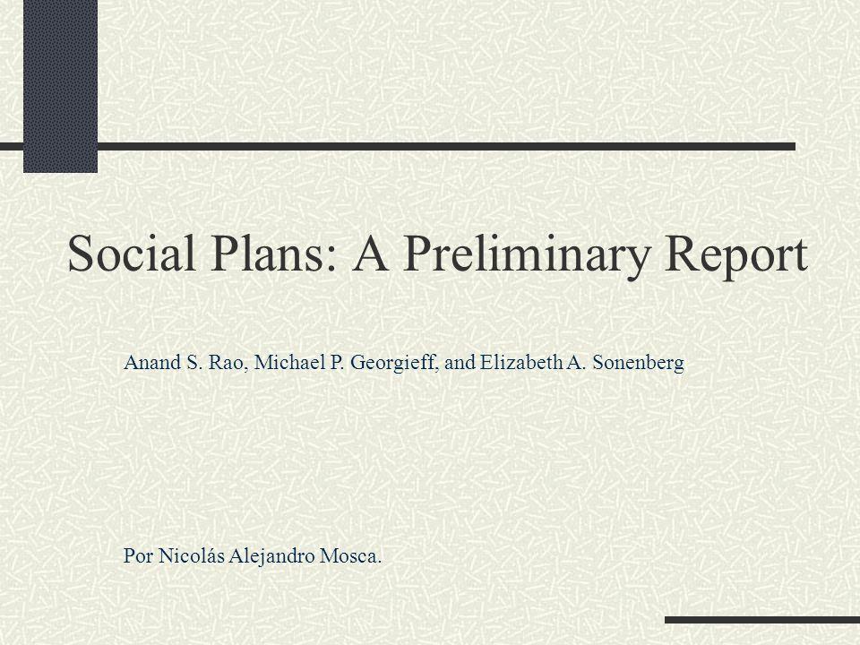 Social Plans: A Preliminary Report Anand S. Rao, Michael P. Georgieff, and Elizabeth A. Sonenberg Por Nicolás Alejandro Mosca.