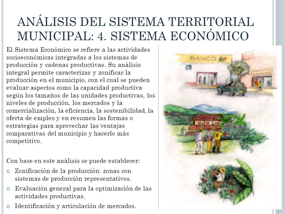 ANÁLISIS DEL SISTEMA TERRITORIAL MUNICIPAL: 4. SISTEMA ECONÓMICO El Sistema Económico se refiere a las actividades socioeconómicas integradas a los si