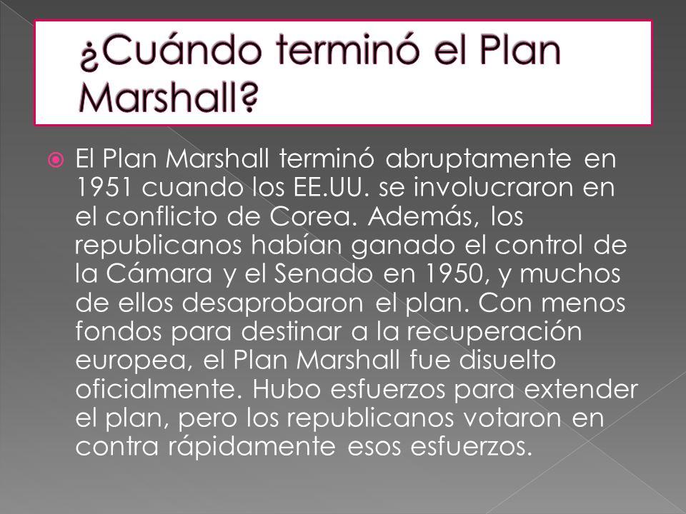 El Plan Marshall terminó abruptamente en 1951 cuando los EE.UU. se involucraron en el conflicto de Corea. Además, los republicanos habían ganado el co