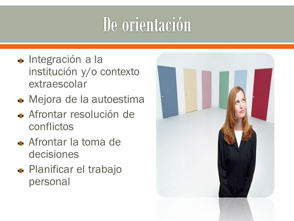 Integración a la institución y/o contexto extraescolar Mejora de la autoestima Afrontar resolución de conflictos Afrontar la toma de decisiones Planificar el trabajo personal