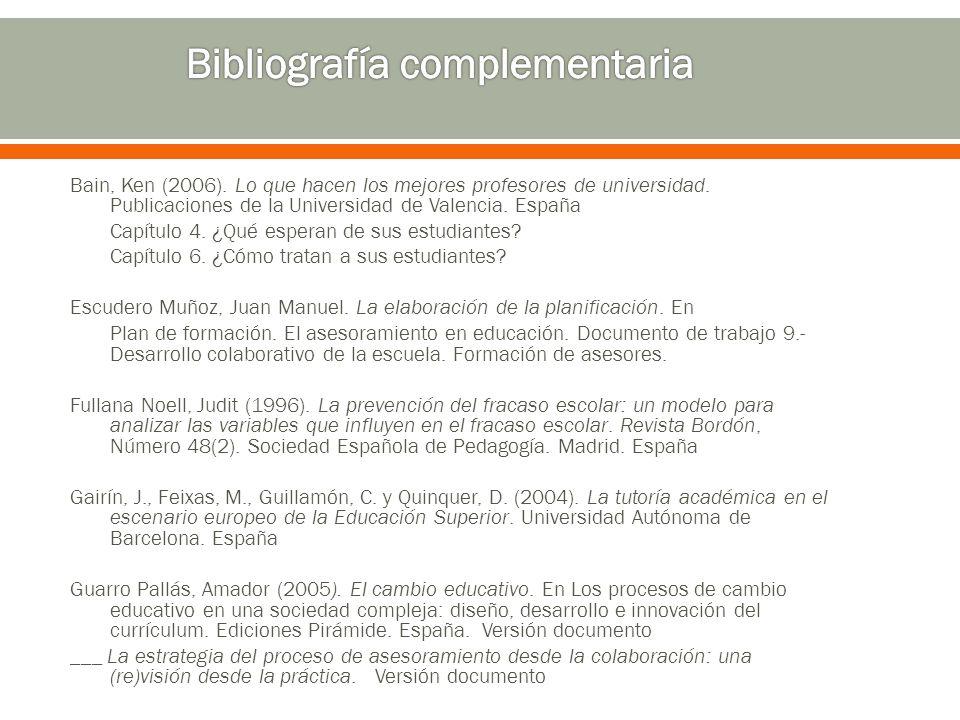 Bain, Ken (2006). Lo que hacen los mejores profesores de universidad. Publicaciones de la Universidad de Valencia. España Capítulo 4. ¿Qué esperan de