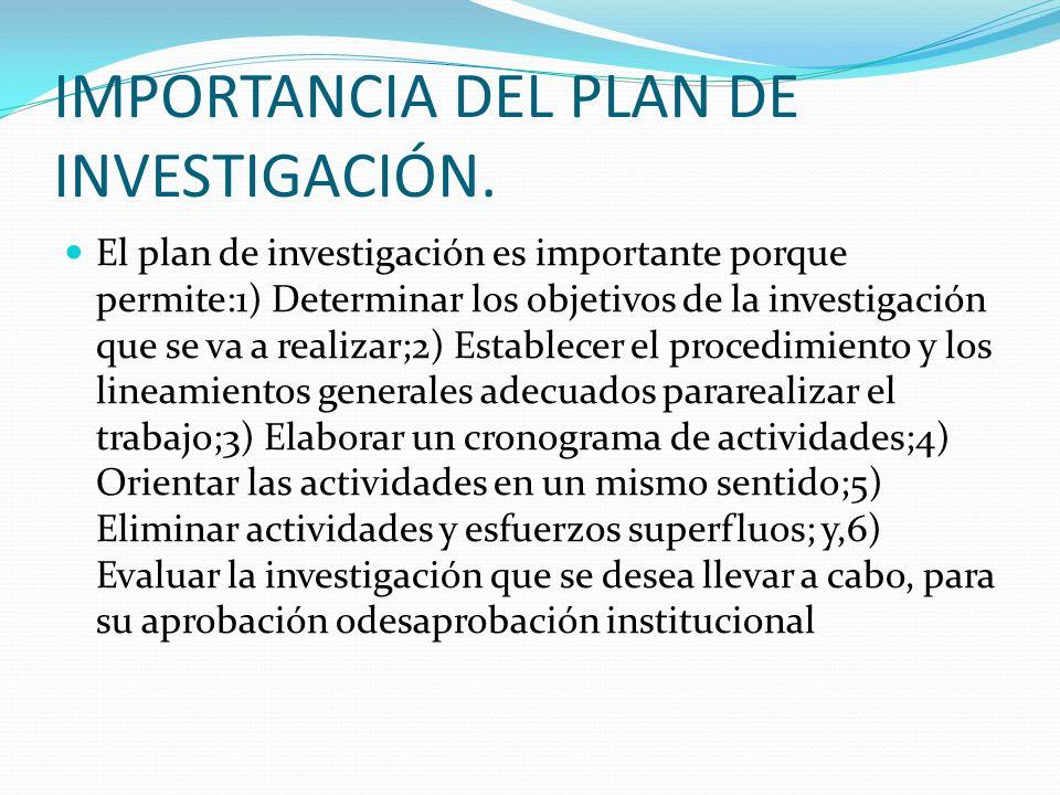 IMPORTANCIA DEL PLAN DE INVESTIGACIÓN. El plan de investigación es importante porque permite:1) Determinar los objetivos de la investigación que se va