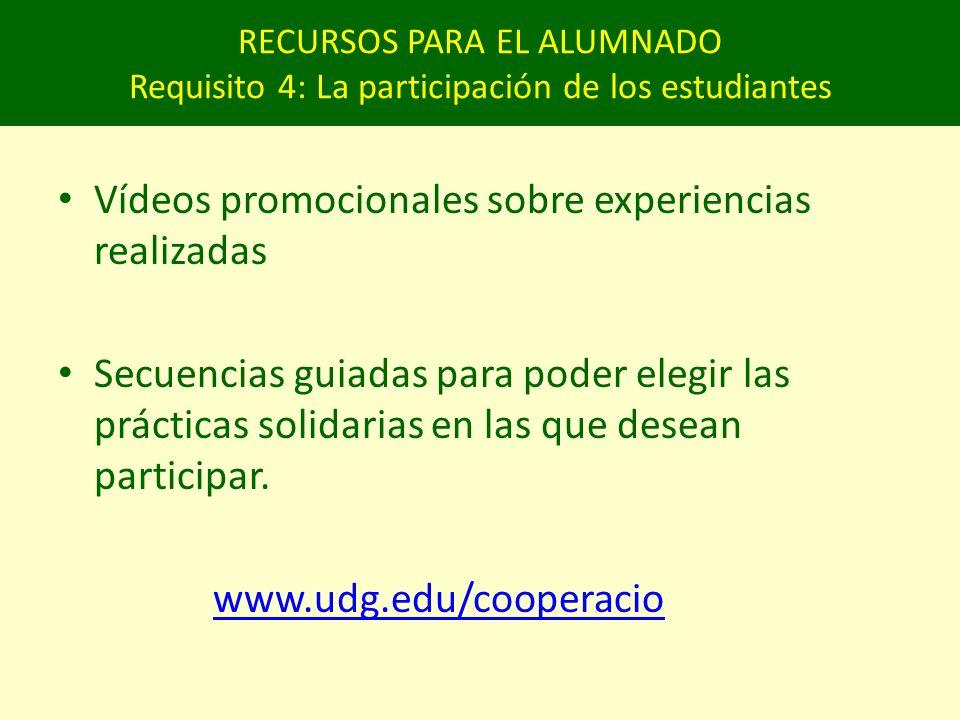 RECURSOS PARA EL ALUMNADO Requisito 4: La participación de los estudiantes Vídeos promocionales sobre experiencias realizadas Secuencias guiadas para poder elegir las prácticas solidarias en las que desean participar.