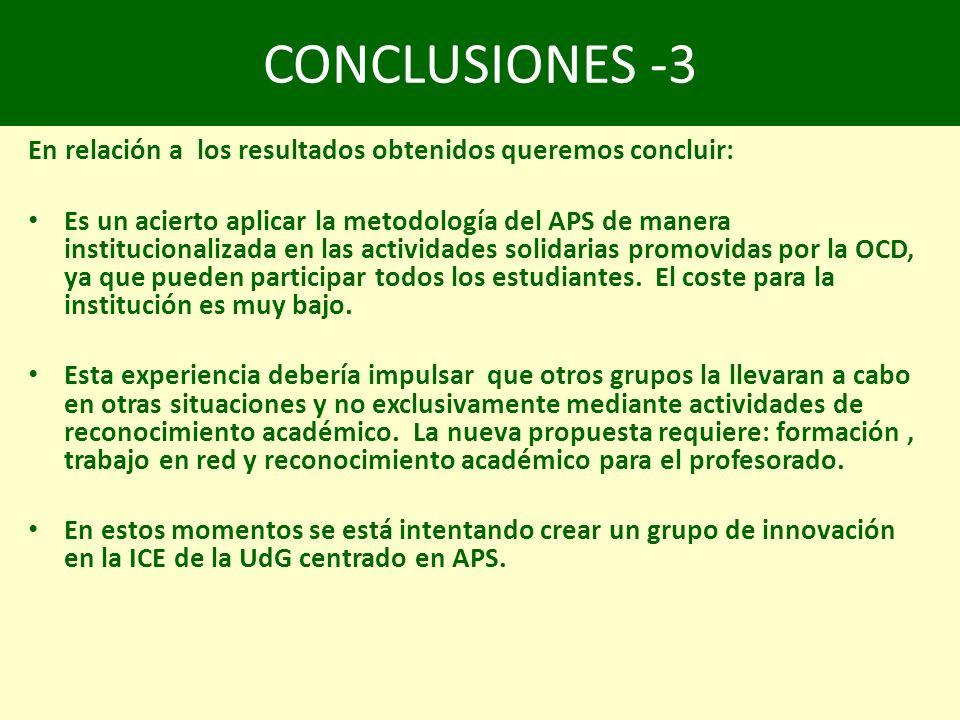 CONCLUSIONES -3 En relación a los resultados obtenidos queremos concluir: Es un acierto aplicar la metodología del APS de manera institucionalizada en las actividades solidarias promovidas por la OCD, ya que pueden participar todos los estudiantes.