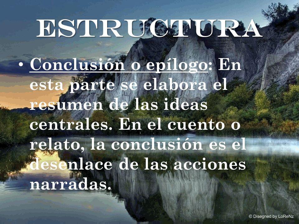 Conclusión o epílogo: En esta parte se elabora el resumen de las ideas centrales.