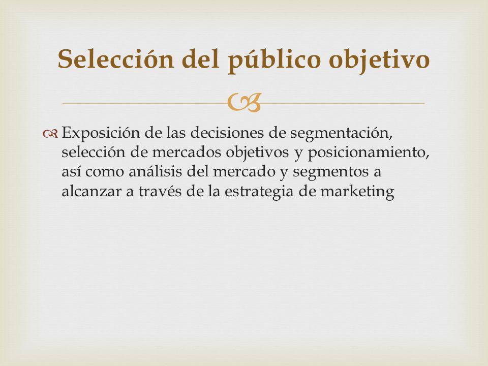 Exposición de las decisiones de segmentación, selección de mercados objetivos y posicionamiento, así como análisis del mercado y segmentos a alcanzar