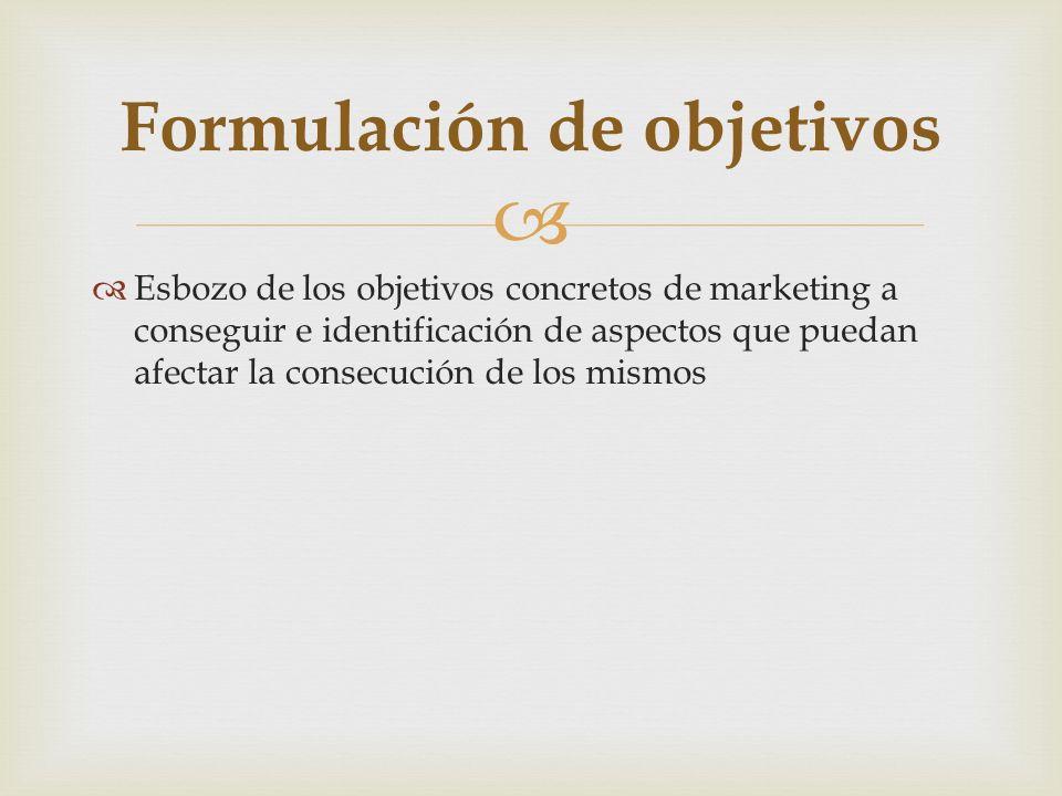 Esbozo de los objetivos concretos de marketing a conseguir e identificación de aspectos que puedan afectar la consecución de los mismos Formulación de