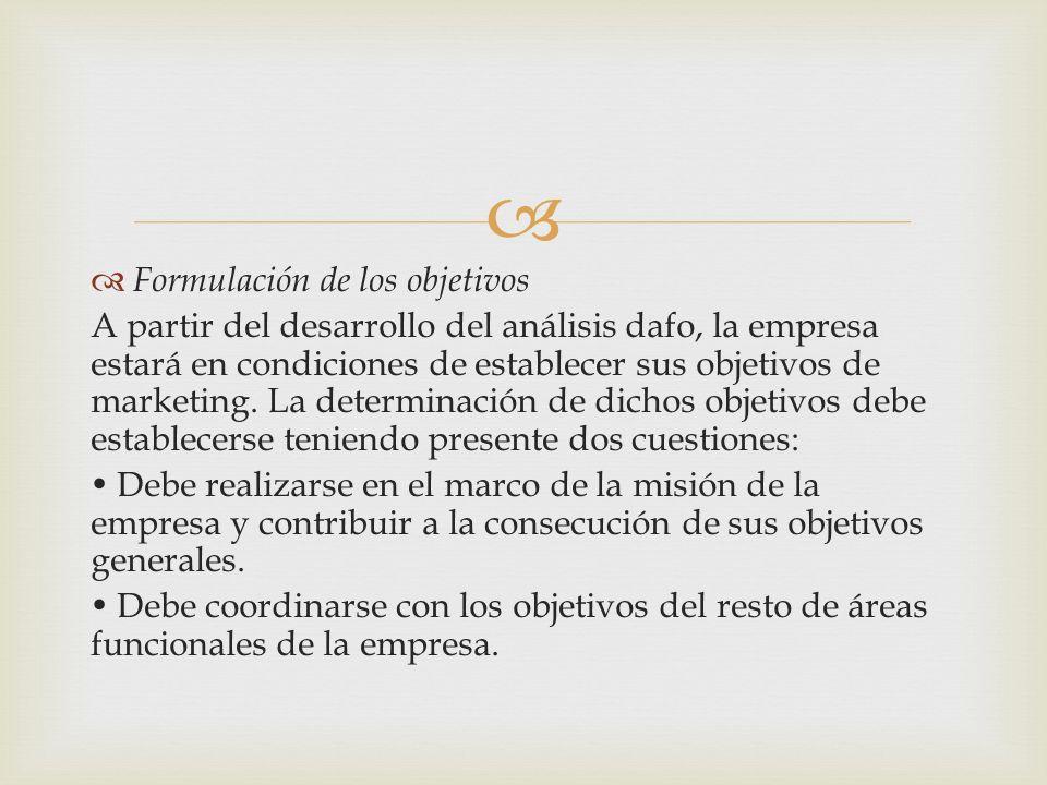 Formulación de los objetivos A partir del desarrollo del análisis dafo, la empresa estará en condiciones de establecer sus objetivos de marketing. La