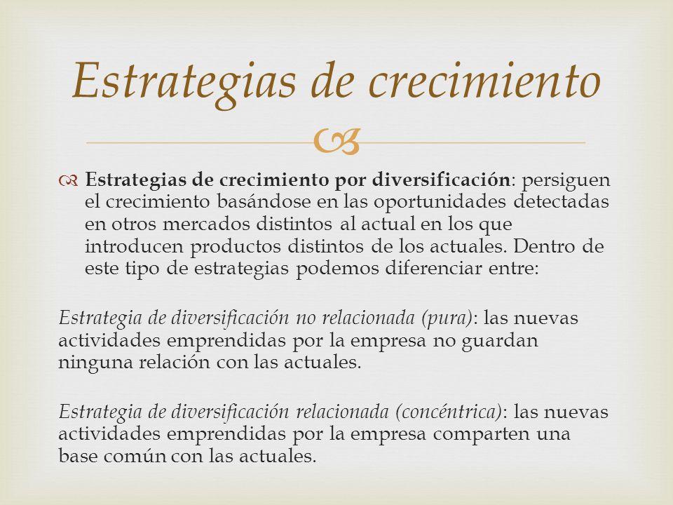 Estrategias de crecimiento por diversificación : persiguen el crecimiento basándose en las oportunidades detectadas en otros mercados distintos al act