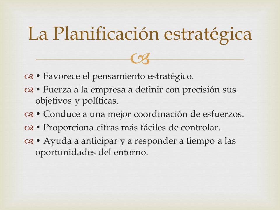 Favorece el pensamiento estratégico. Fuerza a la empresa a definir con precisión sus objetivos y políticas. Conduce a una mejor coordinación de esfuer