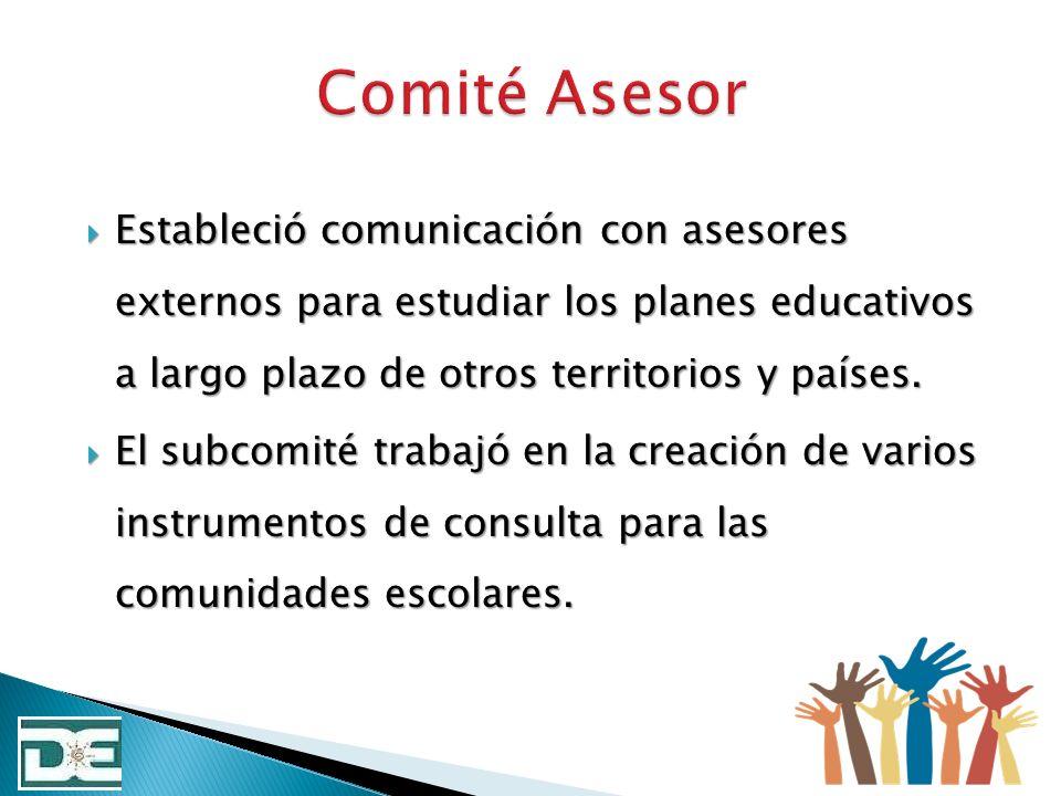 Estableció comunicación con asesores externos para estudiar los planes educativos a largo plazo de otros territorios y países. Estableció comunicación