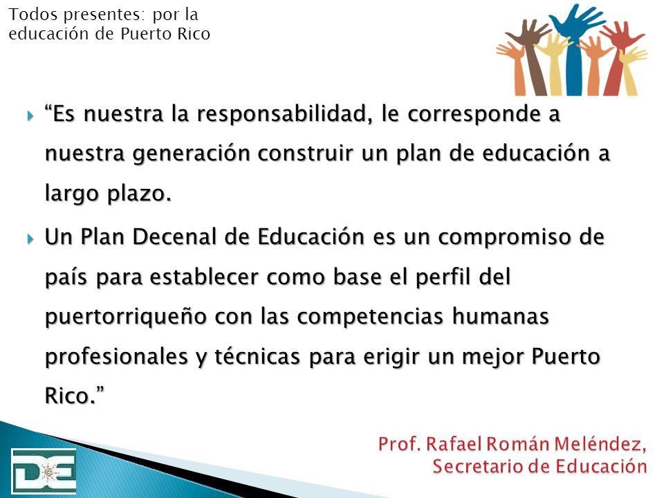 Es nuestra la responsabilidad, le corresponde a nuestra generación construir un plan de educación a largo plazo. Es nuestra la responsabilidad, le cor