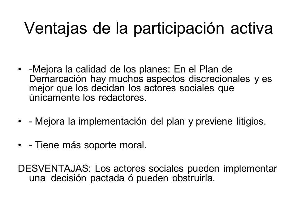 Ventajas de la participación activa -Mejora la calidad de los planes: En el Plan de Demarcación hay muchos aspectos discrecionales y es mejor que los decidan los actores sociales que únicamente los redactores.