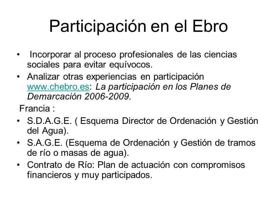 Participación en el Ebro Incorporar al proceso profesionales de las ciencias sociales para evitar equívocos. Analizar otras experiencias en participac