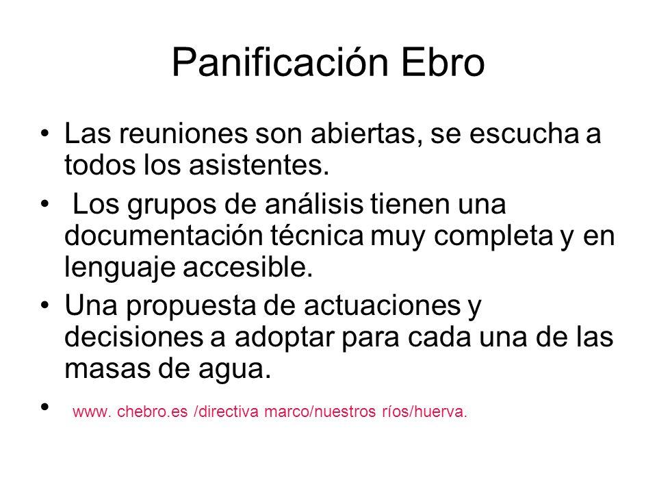 Panificación Ebro Las reuniones son abiertas, se escucha a todos los asistentes. Los grupos de análisis tienen una documentación técnica muy completa