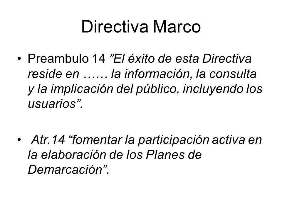 Directiva Marco Preambulo 14 El éxito de esta Directiva reside en …… la información, la consulta y la implicación del público, incluyendo los usuarios