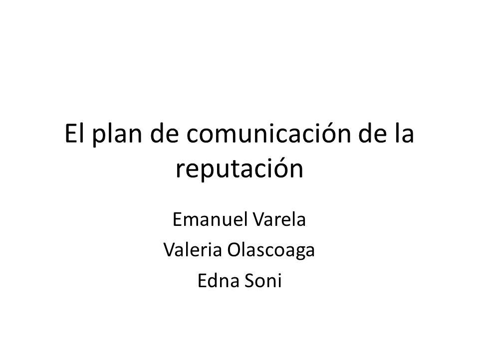 El plan de comunicación de la reputación Emanuel Varela Valeria Olascoaga Edna Soni