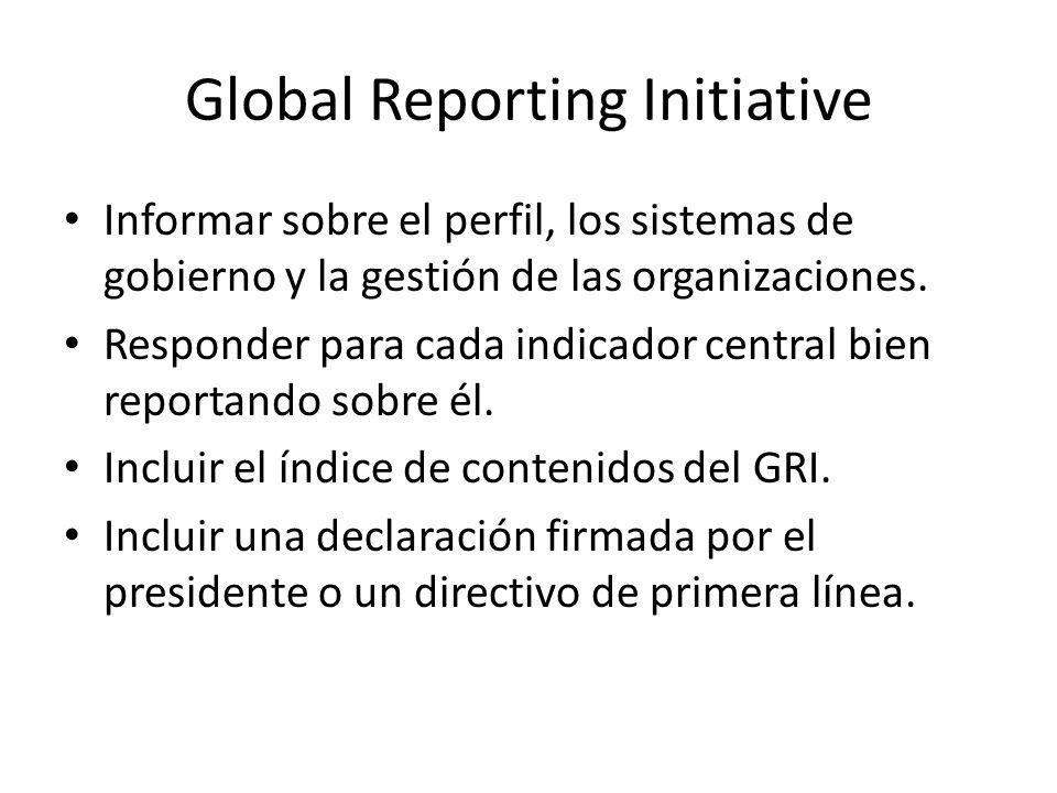 Global Reporting Initiative Informar sobre el perfil, los sistemas de gobierno y la gestión de las organizaciones. Responder para cada indicador centr