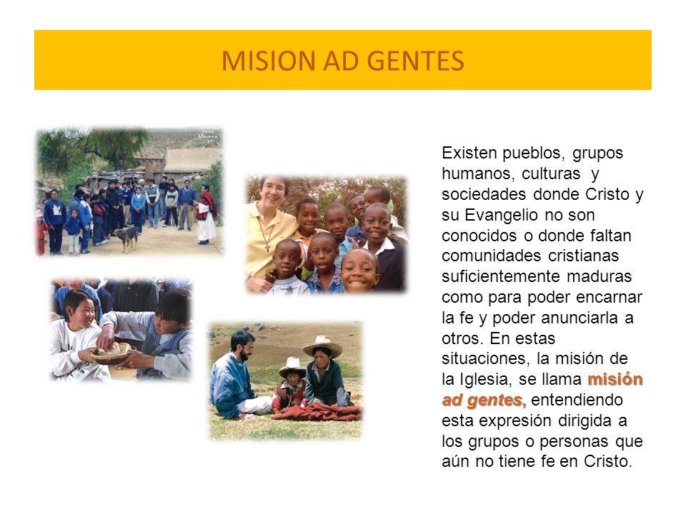 MISION AD GENTES misión ad gentes, Existen pueblos, grupos humanos, culturas y sociedades donde Cristo y su Evangelio no son conocidos o donde faltan