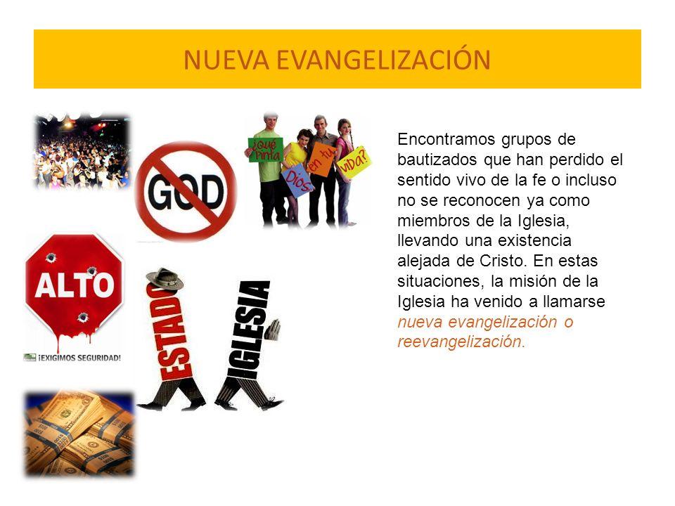 NUEVA EVANGELIZACIÓN Encontramos grupos de bautizados que han perdido el sentido vivo de la fe o incluso no se reconocen ya como miembros de la Iglesi