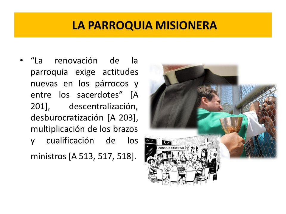 LA PARROQUIA MISIONERA La renovación de la parroquia exige actitudes nuevas en los párrocos y entre los sacerdotes [A 201], descentralización, desburo