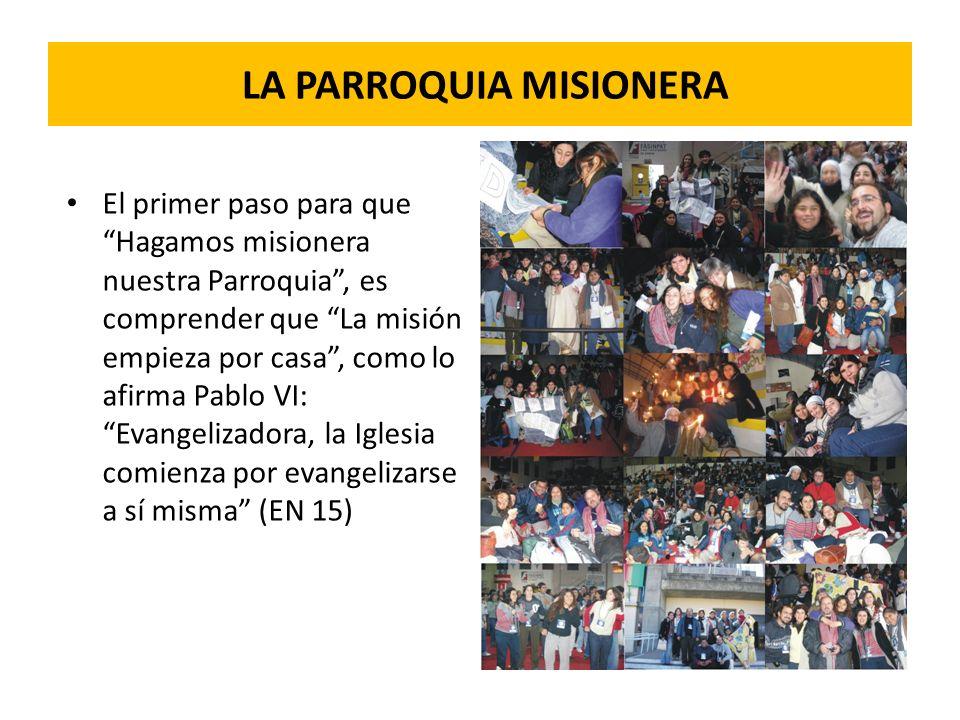 LA PARROQUIA MISIONERA El primer paso para que Hagamos misionera nuestra Parroquia, es comprender que La misión empieza por casa, como lo afirma Pablo