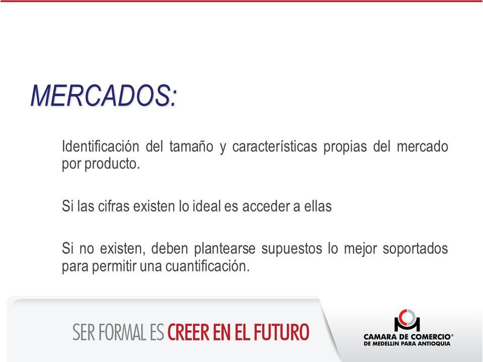 MERCADOS: Identificación del tamaño y características propias del mercado por producto. Si las cifras existen lo ideal es acceder a ellas Si no existe