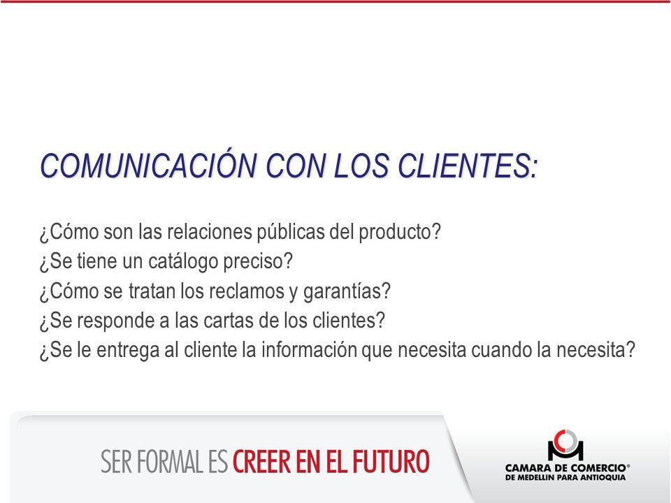 COMUNICACIÓN CON LOS CLIENTES: ¿Cómo son las relaciones públicas del producto? ¿Se tiene un catálogo preciso? ¿Cómo se tratan los reclamos y garantías
