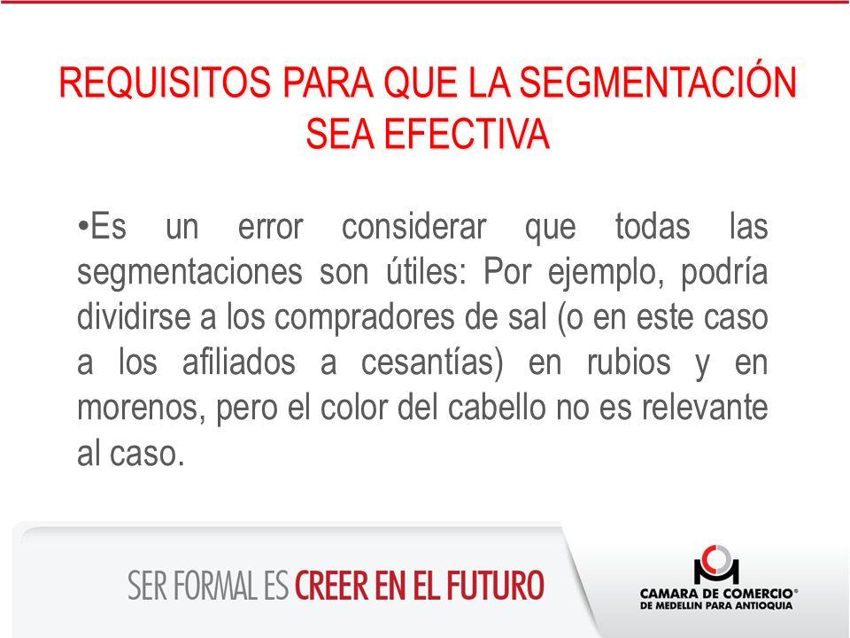 REQUISITOS PARA QUE LA SEGMENTACIÓN SEA EFECTIVA Es un error considerar que todas las segmentaciones son útiles: Por ejemplo, podría dividirse a los c
